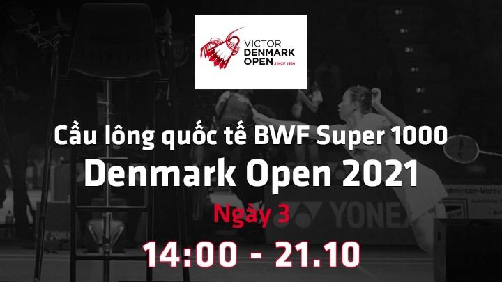 Ngày 3: Denmark Open 2021