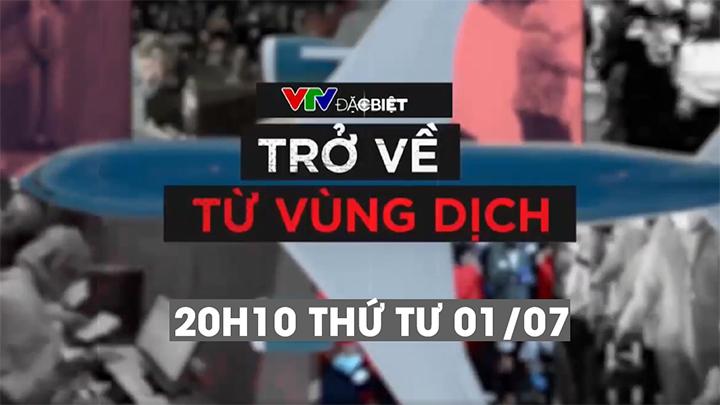 VTV Đặc Biệt Trở Về Từ Vùng Dịch
