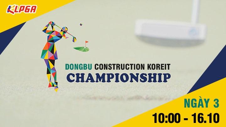 Ngày 3: Dongbu Construction Championship