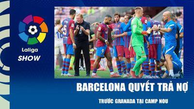 Barca quyết trả món nợ trước Granada tại Camp Nou | La Liga Show