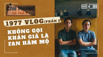 1977 Vlog (Phần 2) - Không Gọi Khán Giả Là Fan Hâm Mộ