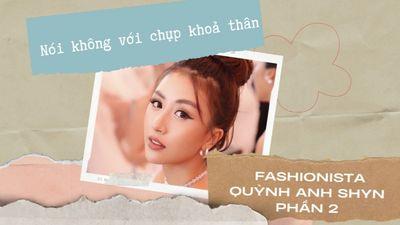 Fashionista Quỳnh Anh Shyn - Phần 2 Nói Không Với Chụp Khỏa Thân