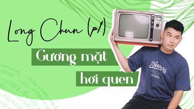 Hot Tiktok Long Chun Phần 1 - Gương Mặt Hơi Quen