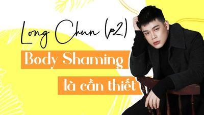 Hot Tiktok Long Chun Phần 2 - Body Shaming Là Cần Thiết