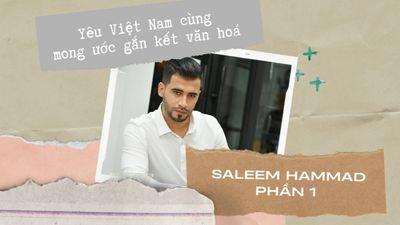 Saleem Hammad - Phần 1 - Yêu Việt Nam Cùng Mong Muốn Gắn Kết Văn Hóa