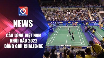 Cầu lông Việt Nam khởi đầu 2022 bằng giải Challenge