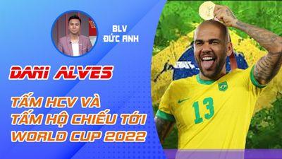 Dani Alves: HCV Olympic & tấm hộ chiếu tới World Cup 2022