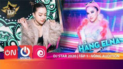 Dj Star 2020  Tập 1  Vòng Audition DJ HẰNG ELNA