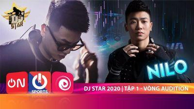 Dj Star 2020   Tập 1 Vòng Audition DJ NILO