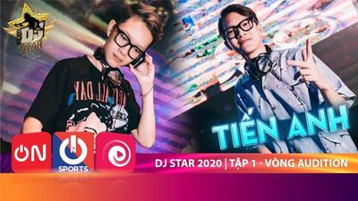 Dj Star 2020 -Tập 1 Vòng Audition  DJ TIẾN ANH