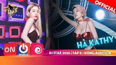 Dj Star 2020 - Tập 2 | DJ Hà Kathy Với Màn Biểu Diễn  Chuyên Nghiệp
