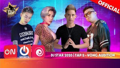 Dj Star 2020 - Tập 2 | Màn Trình Diễn Đỉnh Cao Của Những DJ Tài Năng