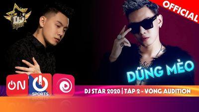 Dj Star 2020 - Tập 2 | Vòng Audition - Set Nhạc Ma Mị Của DJ Dũng Mèo
