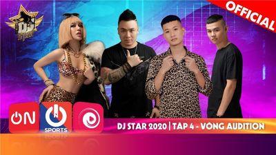 Dj Star 2020 - Tập 4 | Vòng Audition Bản Full