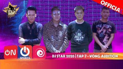 Dj Star 2020 - Tập 7 | Vòng Audition bản Full