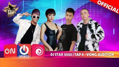 Dj Star 2020 - Tập 8 | Vòng Audition Bản Full