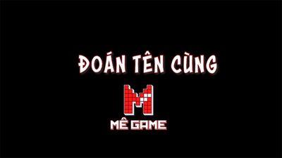 Đoán tên cùng Mê Game _ P1