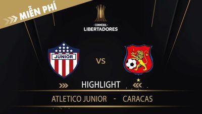 Highlight   Atlentico Junior Vs Caracas   Vòng Loại 1 Copa Libertadores