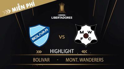 Highlight   Bolivar Vs Mont. Wanderers   Vòng Loại 1 Copa Libertadores