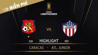 Highlight   Caracas Vs ATL. Junior   Vòng Loại 1 Copa Libertadores