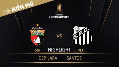 Highlight   Dep. Lara Vs Santos   Vòng Loại 1 Copa Libertadores