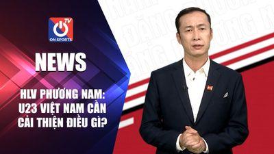 HLV Phương Nam: U23 Việt Nam còn điểm gì cần cải thiện?