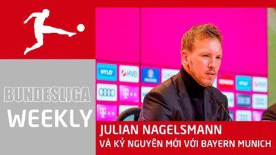 Julian Nagelsmann và kỷ nguyên mới tại Bayern Munich | Bundesliga Weekly
