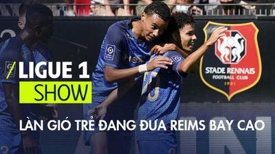 Làn gió trẻ đang đưa Reims bay cao | Ligue 1 Show