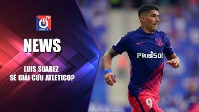 Luis Suarez sẽ giải cứu Atletico?
