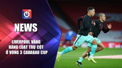 Liverpool vắng hàng loạt trụ cột ở vòng 3 Carabao Cup
