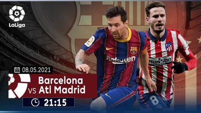 Nhận Định Trận Đấu Barcelona - Atletico Madrid 21h15 Ngày 8/5