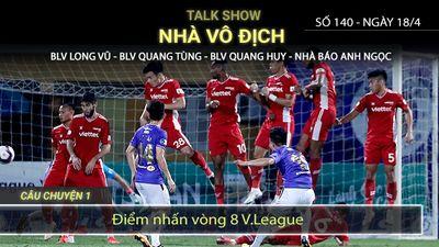 NVĐ số 140 P1: Điểm nhấn vòng 8 V.League