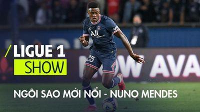 Ngôi sao mới nổi - Nuno Mendes | Ligue 1 Show