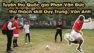 Phan Văn Đức thử thách Duy Trung và Văn Anh thực hiện skill cực khó
