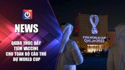 Qatar thúc đẩy tiêm vaccine cho toàn bộ cầu thủ dự World Cup