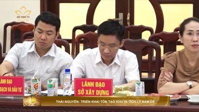 Thái Nguyên: Triển Khai Tôn Tạo Khu Di Tích Lý Nam Đế