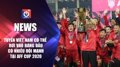 Tuyển Việt Nam có thể rơi vào bảng đấu có nhiều đội mạnh - AFF Cup 2020