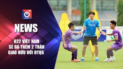U22 Việt Nam sẽ đá thêm 2 trận giao hữu với ĐTQG